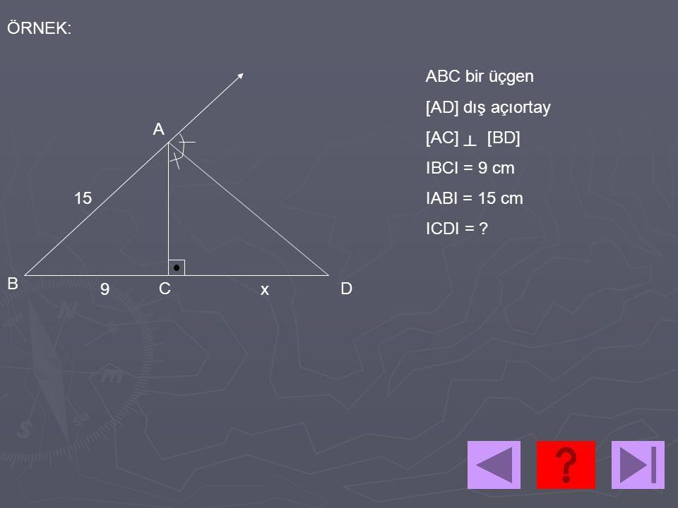 ÖRNEK: ABC bir üçgen. [AD] dış açıortay. [AC] [BD] IBCI = 9 cm. IABI = 15 cm. ICDI = A.
